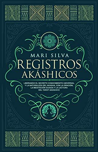 Registros Akáshicos: Liberando el secreto conocimiento universal y la naturaleza del Akasha, con la oración, la meditación guiada y la lectura del tarot Akáshico (Spanish Edition)