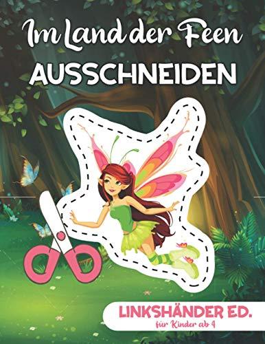 Im Land der Feen - Ausschneiden für Kinder ab 4 - Linkshänder Edition: Malen, Schneiden und Kleben | Schneiden Lernen für Mädchen | Ausschneidebuch für Linkshänder