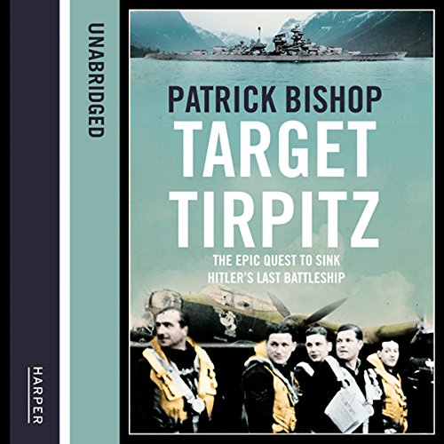 Target Tirpitz     X-Craft, Agents and Dambusters - The Epic Quest to Destroy Hitler's Mightiest Warship              By:                                                                                                                                 Patrick Bishop                               Narrated by:                                                                                                                                 Richard Burnip                      Length: 15 hrs and 36 mins     2 ratings     Overall 5.0