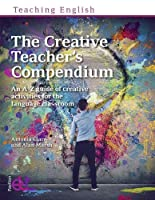 The Creative Teacher's Compendium: An A-Z guide of creative activities for the language classroom (Teaching English)