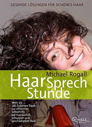 HaarSprechStunde: Gesunde Lösungen für schönes Haar: Gesunde Lösungen für schönes Haar. Mehr als 100 Experten-Tipps zur effektiven Selbsthilfe bei Haarausfall, Schuppen und geschädigtem Haar
