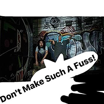 Don't Make Such A Fuss!