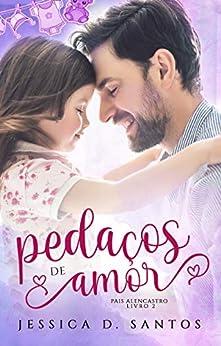 Pedaços de Amor (Pais Alencastro Livro 2) por [Jessica  D. Santos, Andrea Moreira]