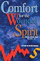 Comfort for the Wounded Spirit (Spiritual Warfare)