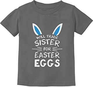 Trade Sister for Easter Eggs Funny Siblings Easter Toddler/Infant Kids T-Shirt - Grey - 6M