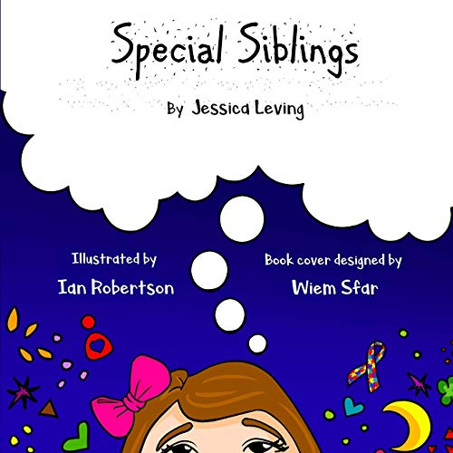 Compare Textbook Prices for Special Siblings: Growing up with a sibling who has special needs First edition  ISBN 9781686677328 by Leving, Jessica,Robertson, Ian,Sfar, Wiem