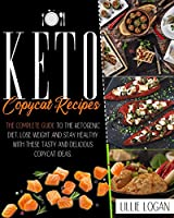 Keto Copycat Recipes: The complete guide to the ketogenic diet. Lose weight and stay healthy with these tasty and delicious copycat ideas.