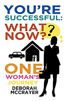 You're Successful: What Now?: One Woman's Journey by [Deborah  McCrayer]