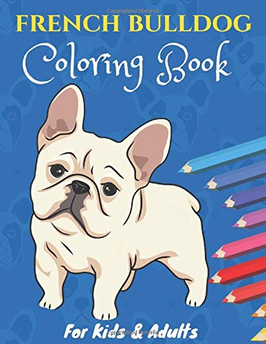 French Bulldog Coloring Book for Kids & Adults: Cute Frenchie Dogs Colouring Books Nice Gift for Dog Lovers!