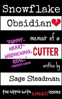 Snowflake Obsidian: Memoir of a Cutter by [Sage Steadman]