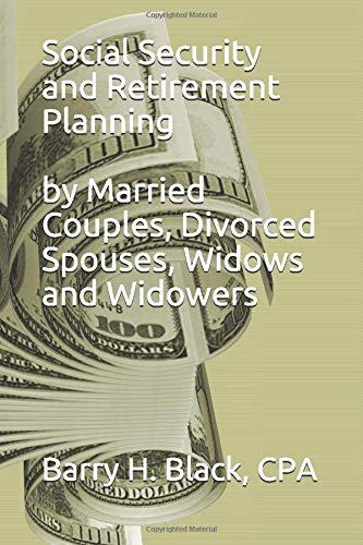 Social Security And Retirement Planning: By Married Couples, Divorced Spouses, Widows And Widowers