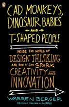 CAD Monkeys, Dinosaur Babies, and T-Shaped People: Inside the World of Design Thinking and How It Can Spark Creativity and Innovati on by Warren Berger(2010-12-28)