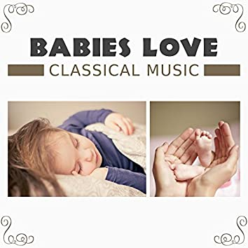Babies Love Classical Music – Gentle Sounds for Listening, Relaxation Songs, Mozart, Beethoven for Toddlers, Development Music