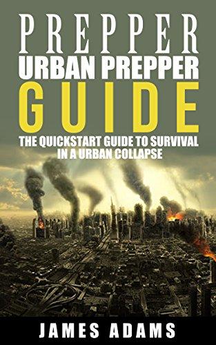 Prepper:Urban Prepper Guide: The Quickstart Guide to Survival in a Urban Collapse (prepping,canning,survival,food preservation,shtf) (prepper,shtf,urban prepping,survival, Book 1) (English Edition)
