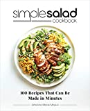 Simple Salad Cookbook: 100 Recipes That Can Be Made in Minutes