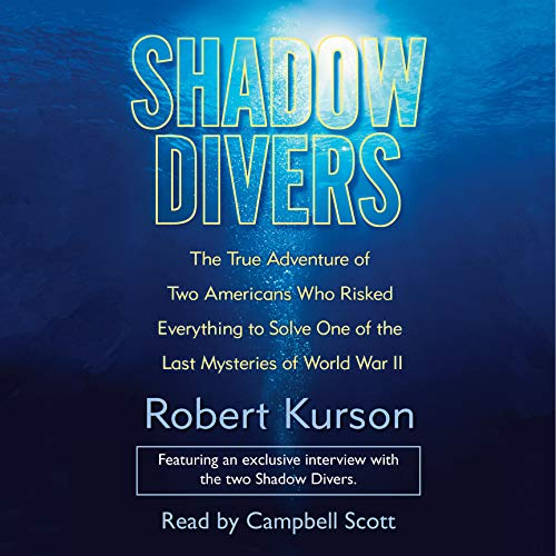Shadow Divers     The True Adventure of Two Americans Who Risked Everything to Solve One of the Last Mysteries of World War II              By:                                                                                                                                 Robert Kurson                               Narrated by:                                                                                                                                 Campbell Scott                      Length: 6 hrs and 18 mins     350 ratings     Overall 4.5