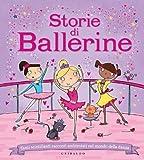 Storie di ballerine. Tanti scintillanti racconti ambientati nel mondo della danza. Ediz. i...