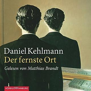 Der fernste Ort                   Autor:                                                                                                                                 Daniel Kehlmann                               Sprecher:                                                                                                                                 Matthias Brandt                      Spieldauer: 3 Std. und 3 Min.     31 Bewertungen     Gesamt 3,6
