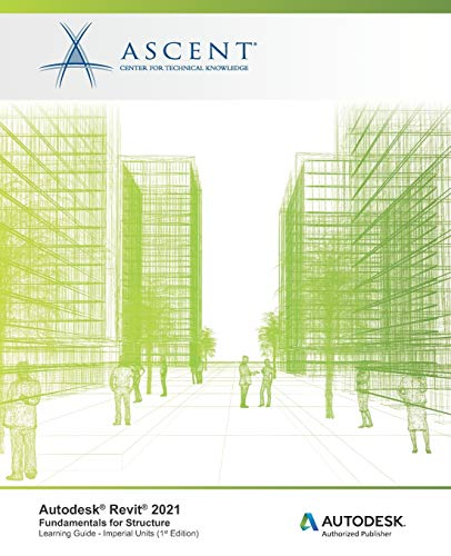 Autodesk Revit 2021: Fundamentals for Structure (Imperial Units): Autodesk Authorized Publisher
