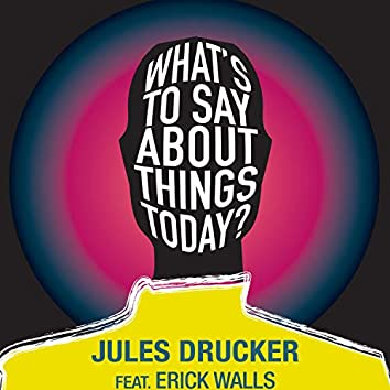 What's to Say About Things Today? (feat. Erick Walls)