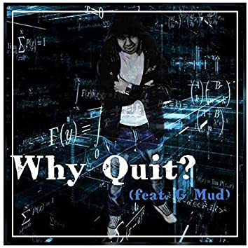 Why Quit? (feat. G Mud)