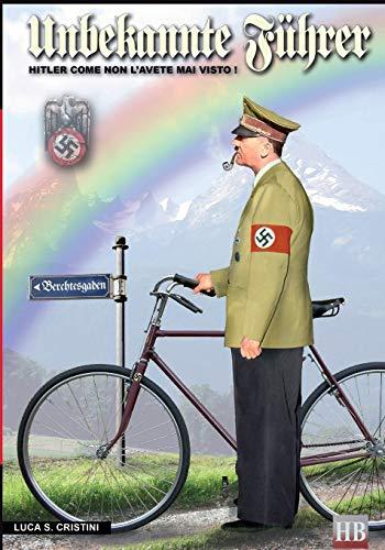 Unbekannte Führer. Hitler come non l'avete mai visto!: Volume 1