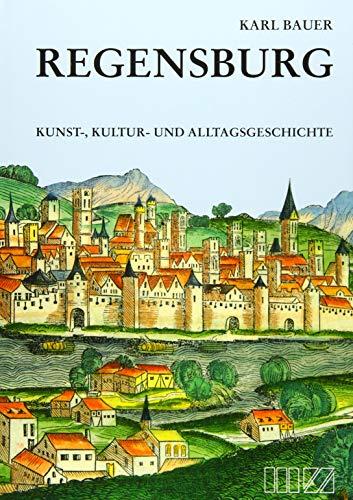 Regensburg: Kunst-, Kultur- und Alltagsgeschichte