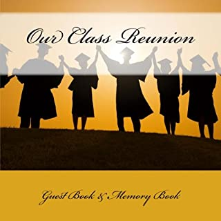 Our Class Reunion: Guest Book & Memory Book