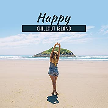 Happy Chillout Island – Party Hits, Chill Out 2017, Dance Music, Relax