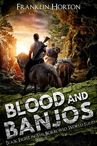 Blood And Banjos: Book Eight in The Borrowed World Series by [Franklin Horton]