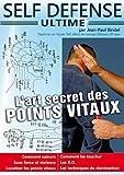 Self-Defense Ultime L'art secret des Points vitaux