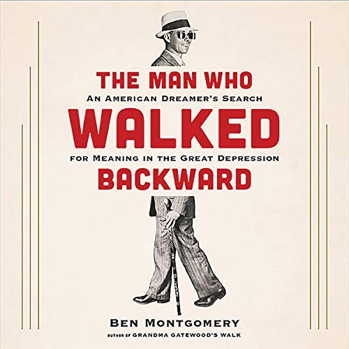 The Man Who Walked Backward     An American Dreamer's Search for Meaning in the Great Depression              By:                                                                                                                                 Ben Montgomery                               Narrated by:                                                                                                                                 MacLeod Andrews                      Length: 8 hrs and 50 mins     7 ratings     Overall 4.3