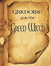Grimoire For The Green Witch: (Coloured Parchment Interior 5) The Complete Theurgy Book of Your Own Shadows, Spells, Potion, Charms and The History of Grimoires, Witches, Wiccans and Hags (12)