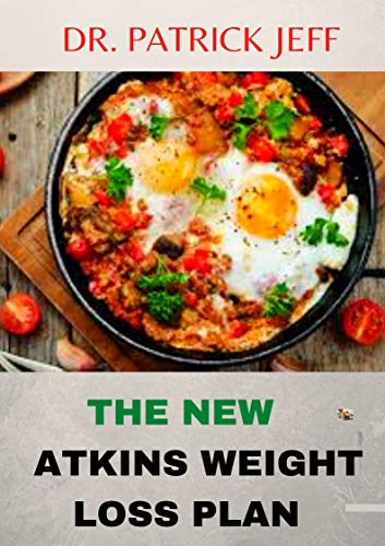 THE NEW ATKINS DIET WEIGHT LOSS PLAN: Easy, Low-Carb Living for Everyday Wellness. Including Easy And Amazingly Recipes (English Edition)