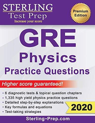 Sterling Test Prep Physics GRE Practice Questions: High Yield Physics GRE Questions with Detailed Ex