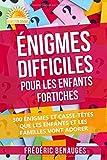 Énigmes Difficiles  Pour Les Enfants Fortiches: 300 Énigmes et Casse-Têtes Que Les Enfants Et Les Familles Vont Adorer