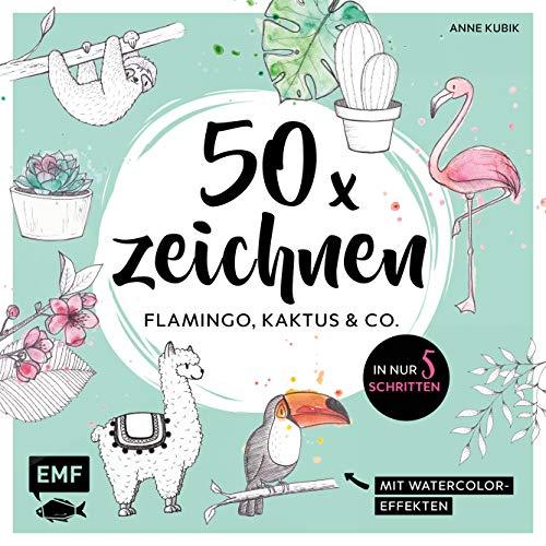 50 x zeichnen – Flamingo, Kaktus und Co.: In nur 5 Schritten zum Lieblingsmotiv: Mit Watercolor-Effekten