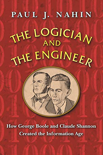 The Logician and the Engineer: How George Boole and Claude Shannon Created the Information Age (English Edition)