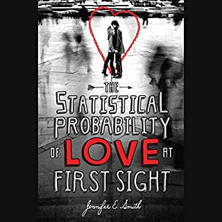 The Statistical Probability of Love at First Sight                   By:                                                                                                                                 Jennifer E. Smith                               Narrated by:                                                                                                                                 Casey Holloway                      Length: 5 hrs and 17 mins     175 ratings     Overall 4.0