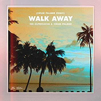 Walk Away (Orum Palmer Remix)