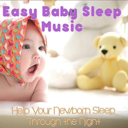 Easy Baby Sleep Music: Help Your Newborn Sleep Through the Night