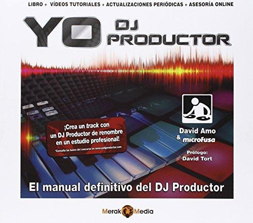 Yo DJ Productor. Libro + videos tutoriales: El manual definitivo del DJ Productor