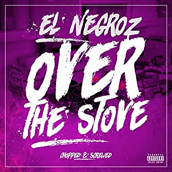 Over the Stove (Chopped & Screwed)