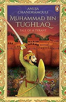 Muhammad Bin Tughlaq: Tale of a Tyrant by [Anuja Chandramouli]