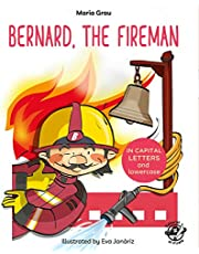 Bernard, the fireman: English Children's Books - Learn to Read in CAPITAL Letters and Lowercase : Stories for 4 and 5 year olds: 1