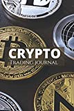 Crypto Trading Journal: 6x9 - Trading Crypto Log Book , Crypto Trading Notebook, Crypto Trading And Investing Journal, Log Book For Crypto, Investors, Cryptocurrency Trading, Crypto Trading