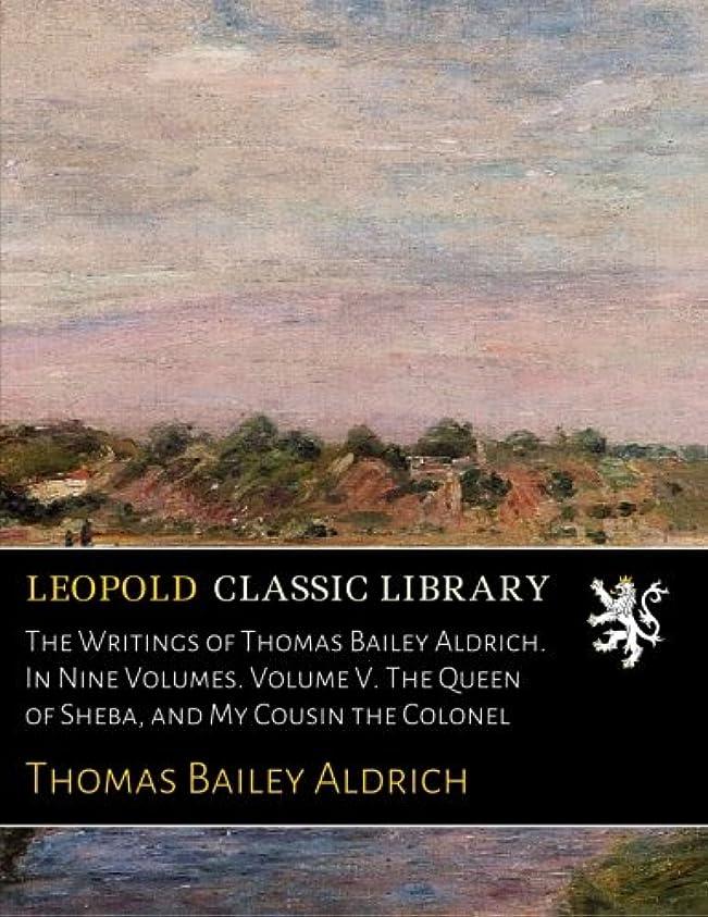 ホイッスル最大限ショルダーThe Writings of Thomas Bailey Aldrich. In Nine Volumes. Volume V. The Queen of Sheba, and My Cousin the Colonel