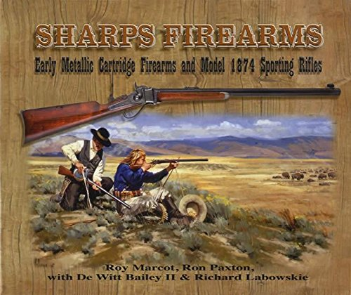 Sharps Firearms: Metallic Cartridge Firearms and Model 1874 Sporting Rifles