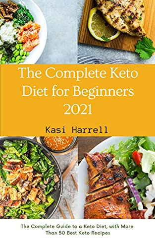 The Complete Keto Diet for Beginners: The Complete Guide to a Keto Diet, with More Than 50 Best Keto Recipes (English Edition)