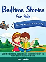 Bedtime stories for kids -Short fairy tales bundle collection for 365 days!: Sleep meditation stories, fables and classic adventures for toddlers and children to achieve beautiful dream nights.